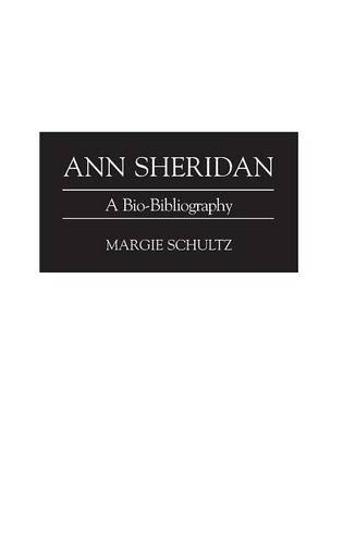 Ann Sheridan: A Bio-Bibliography (Bio-Bibliographies in the Performing Arts) by Brand: Greenwood