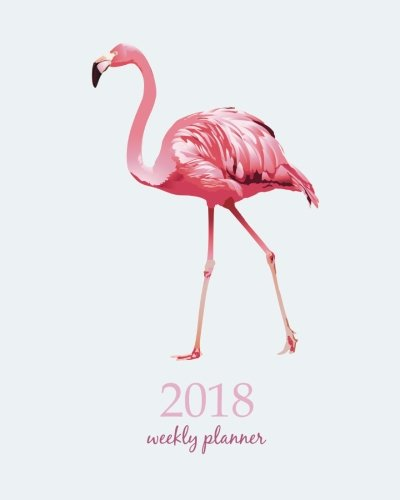 2018 Weekly Planner: Calendar Schedule Organizer Appointment Journal Notebook and Action day, bird flamingos on white background art design (2018 Weekly Planners) (Volume 25)