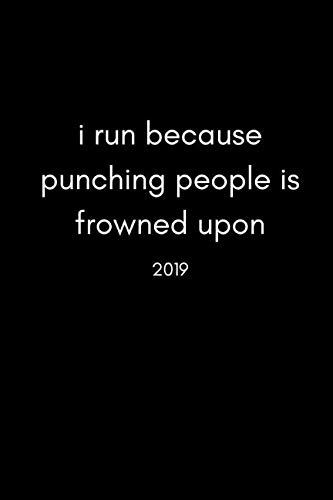 Running Good Women - I Run Because Punching People Is Frowned Upon 2019: Funny Runners and Joggers Personal Daily Diary and Goal Planner (Week to View Spread With Monthly Pages| Love Running Quote)