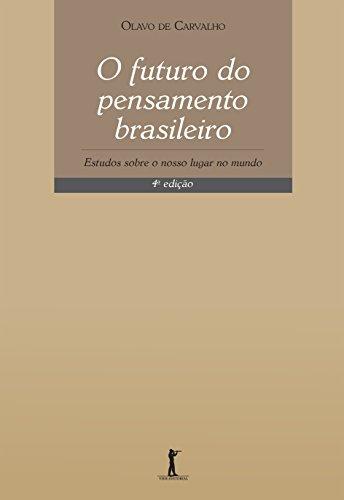 O Futuro do Pensamento Brasileiro. Estudos Sobre o Nosso Lugar no Mundo