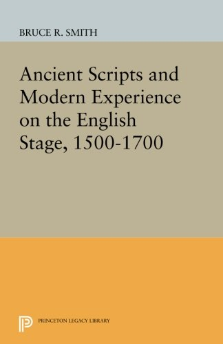 Ancient Scripts and Modern Experience on the English Stage, 1500-1700 (Princeton Legacy Library) pdf epub