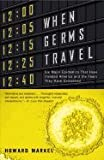 img - for When Germs Travel Six Major Epidemics That Have Invaded America and the Fears They Have Unleashed book / textbook / text book