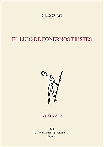 El Lujo De Ponernos Tristes Acc Poesía. Adonáis: Amazon.es: NELO CURTI: Libros