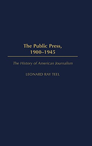 The Public Press, 1900-1945 (History of American Journalism)
