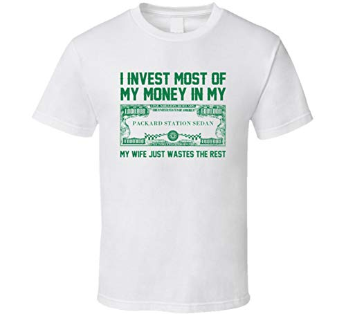 Invest Money in My Packard Station Sedan Car Lover Enthusiast T Shirt S White