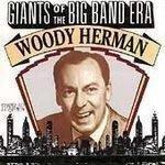 Woody Herman - Woody Herman Giants Of The Big Band Era By Woody Herman - Zortam Music