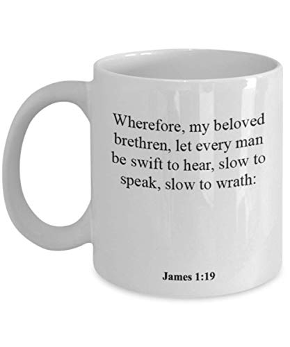 James 1 19 Coffee Mug/Cup - Inspirational Bible Verse/Psalm Gift: