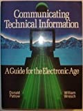 Communicating Technical Information : A Guide for the Electronic Age, Pattow, Donald and Wresch, William, 013898669X