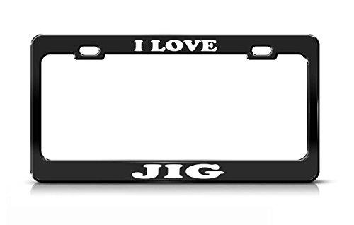 I LOVE JIG Black Metal license Plate Frame High (High Quality Jigs)