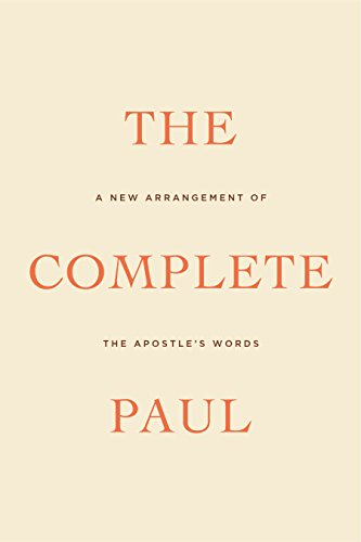 The Complete Paul: A New Arrangement of the Apostle's Words