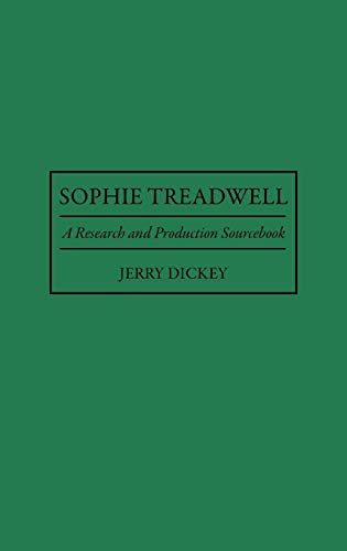 Sophie Treadwell: A Research and Production Sourcebook (Modern Dramatists Research and Production Sourcebooks)
