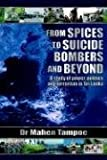 img - for From Spices to Suicide Bombers: A Study of Power, Politics and Terrorism in Sri Lanka by Mahen Tampoe (2006-08-02) book / textbook / text book