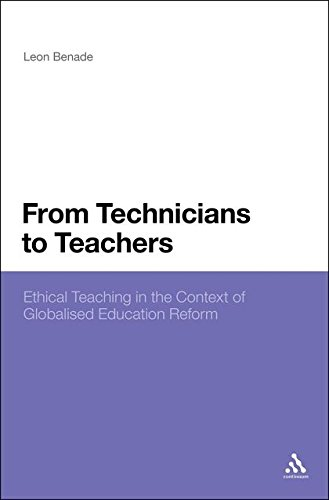 From Technicians to Teachers: Ethical Teaching in the Context of Globalised Education Reform