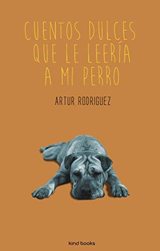 Cuentos dulces que le leería a mi perro (Spanish Edition) by [Rodríguez,