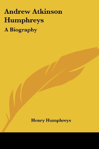 Andrew Atkinson Humphreys: A Biography