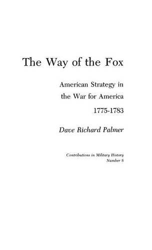 The Way of the Fox: American Strategy in The War for America, 1775-1783 (Contributions in American History)