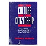 The Culture of Citizenship : Inventing Postmodern Civic Culture, Bridges, Thomas, 0791420337