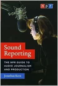 Sound Reporting The NPR Guide to Audio Journalism and Production