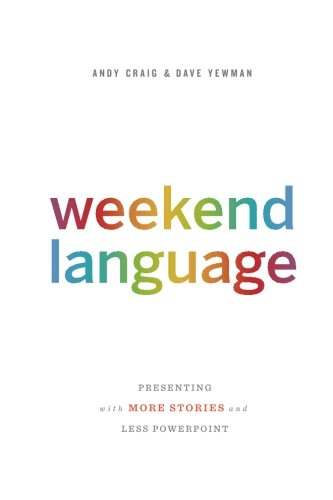 Weekend Language: Presenting with More Stories and Less PowerPoint by DASH Consulting Incorporated