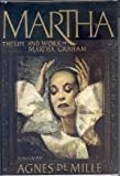 Martha: The Life and Work of Martha Graham- A Biography by De Mille, Agnes (1991) Hardcover