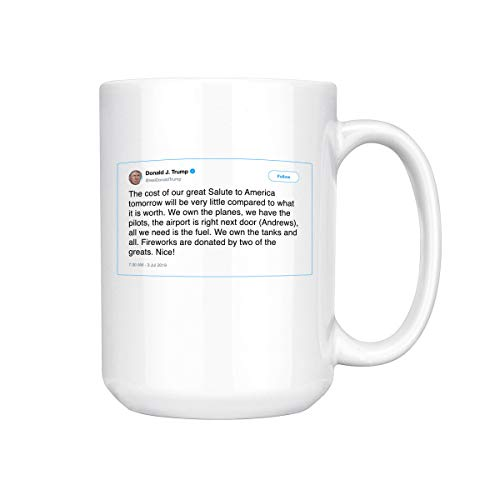 The Cost Of Our Great Salute To America Tomorrow Trump Tweet Ceramic Coffee Mug Tea Cup (15oz, White)
