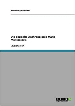 Die doppelte Anthropologie Maria Montessoris