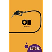 Oil: A Beginner's Guide (Beginner's Guides)