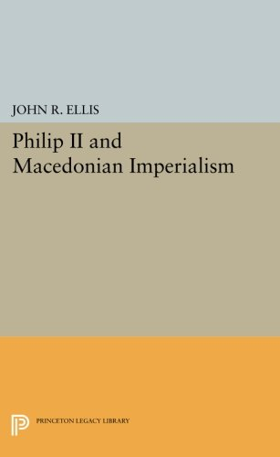 Philip II and Macedonian Imperialism (Princeton Legacy Library)