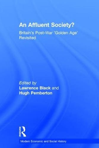An Affluent Society?: Britain's Post-War 'Golden Age' Revisited (Modern Economic and Social History)