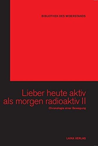Lieber heute aktiv als morgen radioaktiv II (Bibliothek des Widerstands) Gebundenes Buch – 1. März 2012 Willi Baer Karl-Heinz Dellwo LAIKA 3942281171