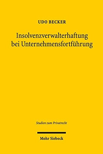 Insolvenzverwalterhaftung bei Unternehmensfortführung (Studien zum Privatrecht) Taschenbuch – 1. Oktober 2016 Udo Becker Mohr Siebeck 3161547799 Handels- und Wirtschaftsrecht