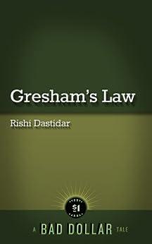 Gresham's Law (Bad Dollar Tales) - Kindle edition by Rishi ...