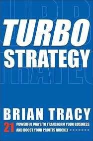 Turbo Strategy — 21 Powerful Ways to transform Your Business and Boost Your Profits Quickly: Brian Tracy: 9780814471937: Amazon.com: Books