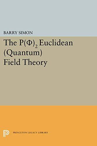 Download P(0)2 Euclidean (Quantum) Field Theory (Princeton Series in Physics) (Princeton Legacy Library) pdf epub