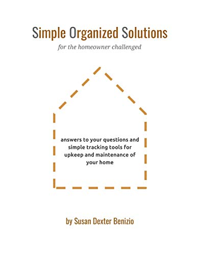 Pdf Home Simple Organized Solutions for the Homeowner Challenged: Answers to your questions and simple tracking tools for upkeep and maintenance of your home