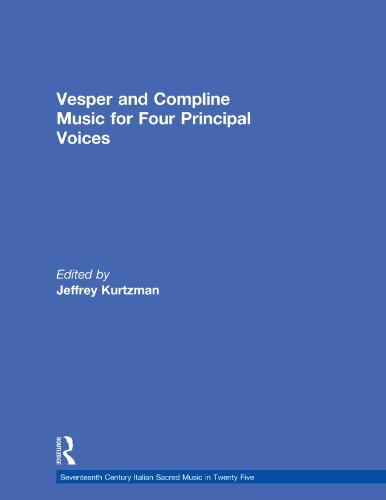 Vesper and Compline Music for Four Principal Voices: Agostino Agazzari, Giovanni Francesco Anerio, Giovanni Battista Biondi da Cesena, Maurizio Cazzati, ... Sacred Music in Twenty Five Book 14)