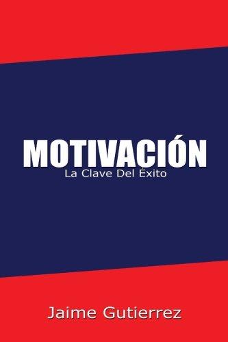 Read Online Motivación: La clave del éxito (Colección Supérate) (Volume 7) (Spanish Edition) ebook