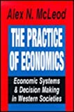 The Practice of Economics : Economic Systems and Decision Making in Western Societies, McLeod, Alex N., 156000083X