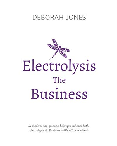 Electrolysis The Business: A complete guide while studying on any electrolysis training program, or as a great reference for the already practicing electrologist.