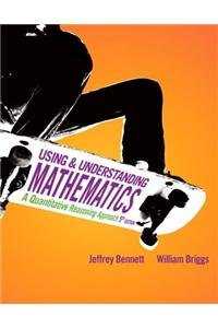 Using and Understanding Mathematics: A Quantitative Reasoning Approach with MathXL (12-month access) (5th Edition)