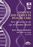 Genetics and Ethics in Health Care : New Questions in the Age of Genomic Health, Monsen, Rita Black, 1558102639