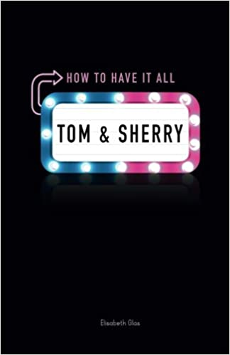 All In Glas.Tom Sherry How To Have It All Elisabeth Glas 9780996564809