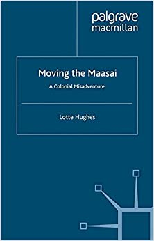 Moving the Maasai: A Colonial Misadventure (St Antony's Series)