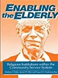 Enabling the Elderly : Religious Institutions Within the Community Service System, Sheldon S. Tobin, James W., Ph.D. Ellor, Susan M. Anderson-Ray, 0887063349