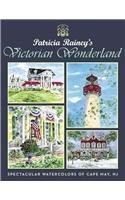 Patricia Rainey's Victorian Wonderland: Spectacular Watercolors of Cape May, NJ