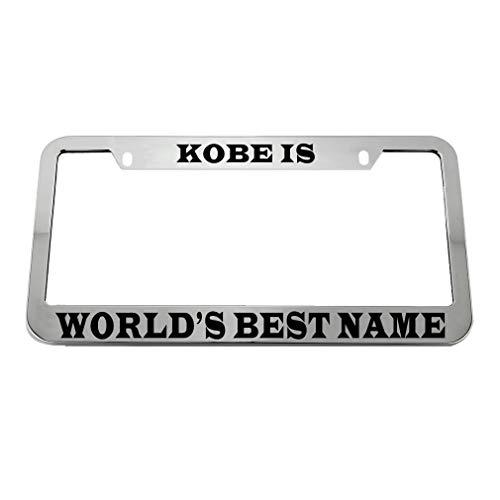 - Speedy Pros Kobe is World's Best Name Zinc Metal License Plate Frame Car Auto Tag Holder - Chrome 2 Holes