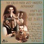 The Great Male Jazz Singers Anthology: Can't Get Away From the Blues