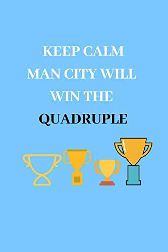(Keep Calm Man City Will Win The Quadruple: Manchester City Fan Notebook | Journal | Diary | 120 Lined Pages)