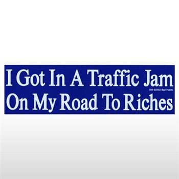 Traffic jam on my road to riches bumper sticker sticker graphic novelty funny political