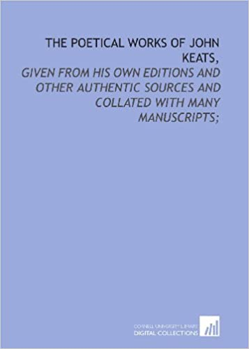 Book The poetical works of John Keats, : given from his own editions and other authentic sources and collated with many manuscripts: